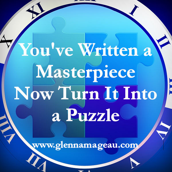 you ve written a masterpiece now turn it into a puzzle glenna mageau