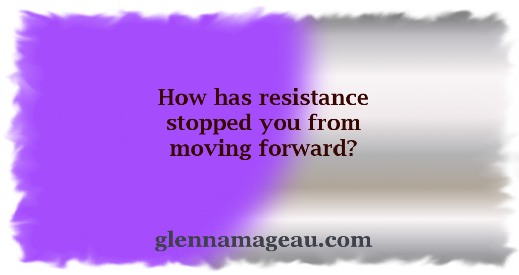 how has resistance stopped you from moving forward