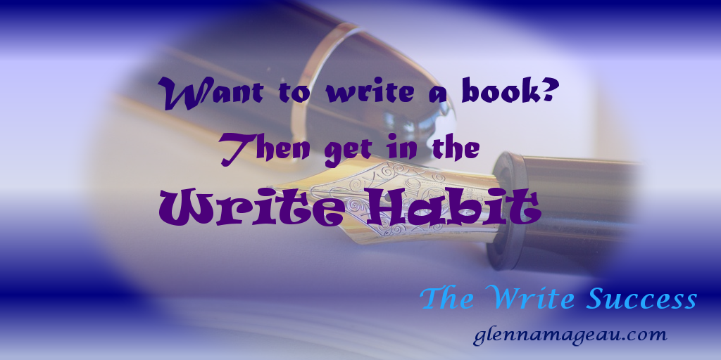 if you want to get a book written - get in the write habit