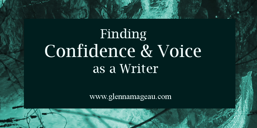 Finding Confidence and Voice as a Writer