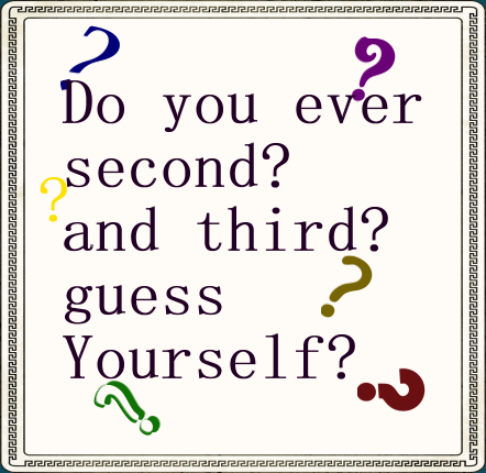 do-you-ever-second-and-third-guess-yourself